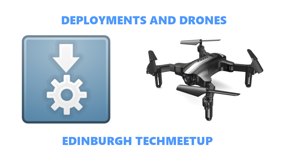 Deployments and Drones an Edinburgh tech meetup event